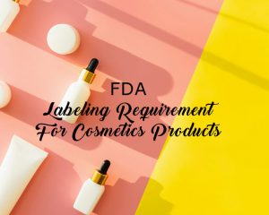 FDA labeling requirements for cosmetic products